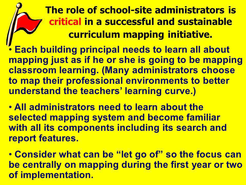 The role of school-site administrators is critical in a successful and sustainable curriculum mapping initiative.