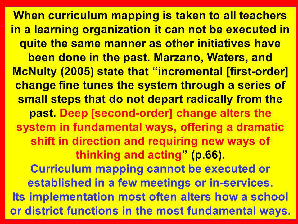 When curriculum mapping is taken to all teachers in a learning organization it can not be executed in quite the same manner as other initiatives have been done in the past.