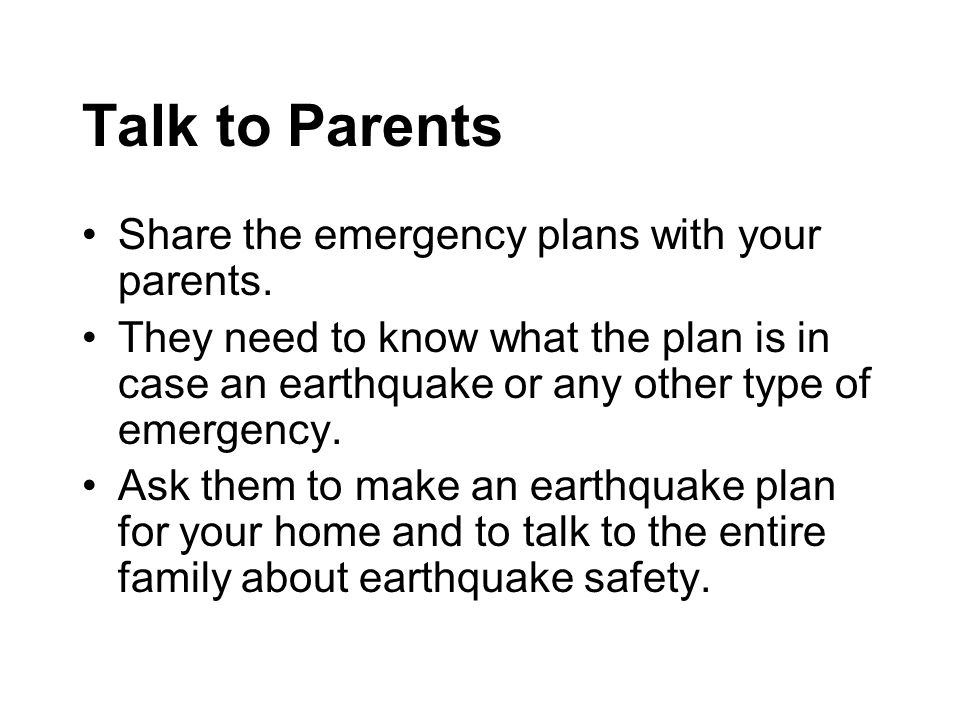 Talk to Parents Share the emergency plans with your parents.