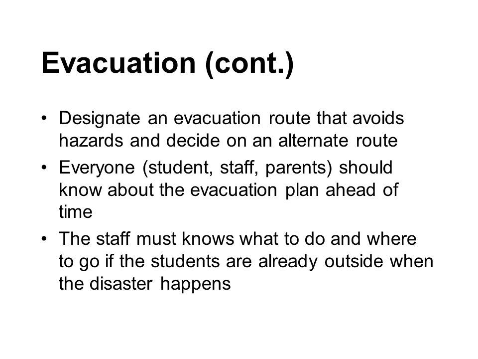 Evacuation (cont.) Designate an evacuation route that avoids hazards and decide on an alternate route.