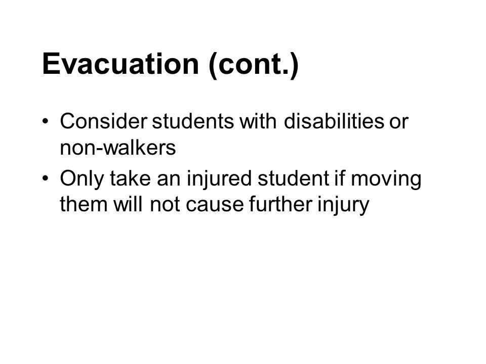 Evacuation (cont.) Consider students with disabilities or non-walkers