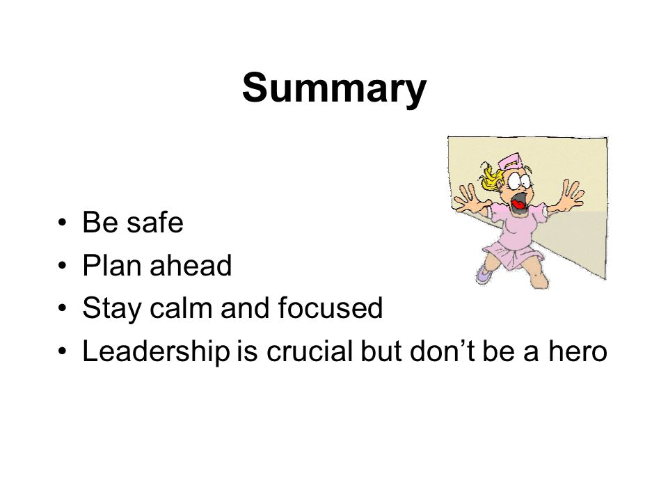 Summary Be safe Plan ahead Stay calm and focused