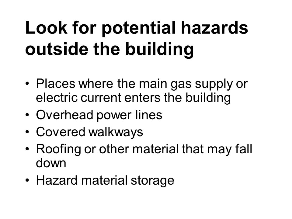 Look for potential hazards outside the building