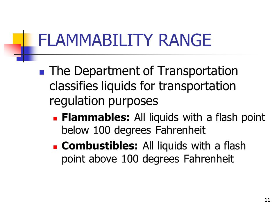 FLAMMABILITY RANGE The Department of Transportation classifies liquids for transportation regulation purposes.
