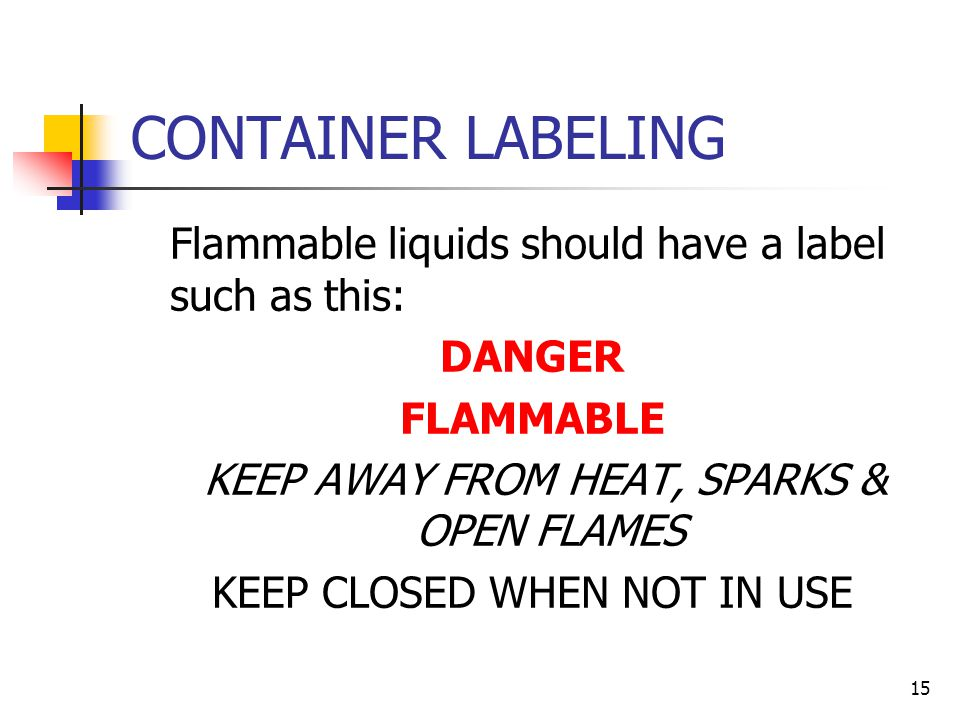 CONTAINER LABELING Flammable liquids should have a label such as this: