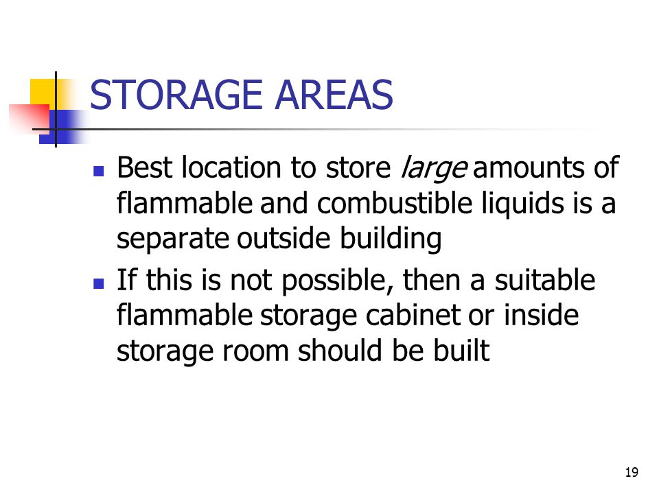 STORAGE AREAS Best location to store large amounts of flammable and combustible liquids is a separate outside building.