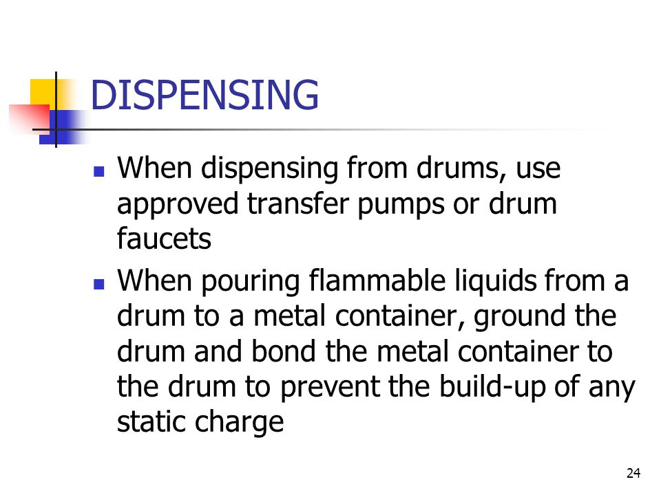 DISPENSING When dispensing from drums, use approved transfer pumps or drum faucets.