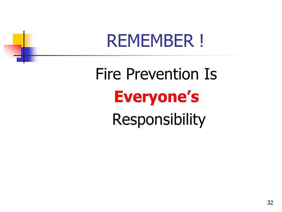 REMEMBER ! Fire Prevention Is Everyone's Responsibility