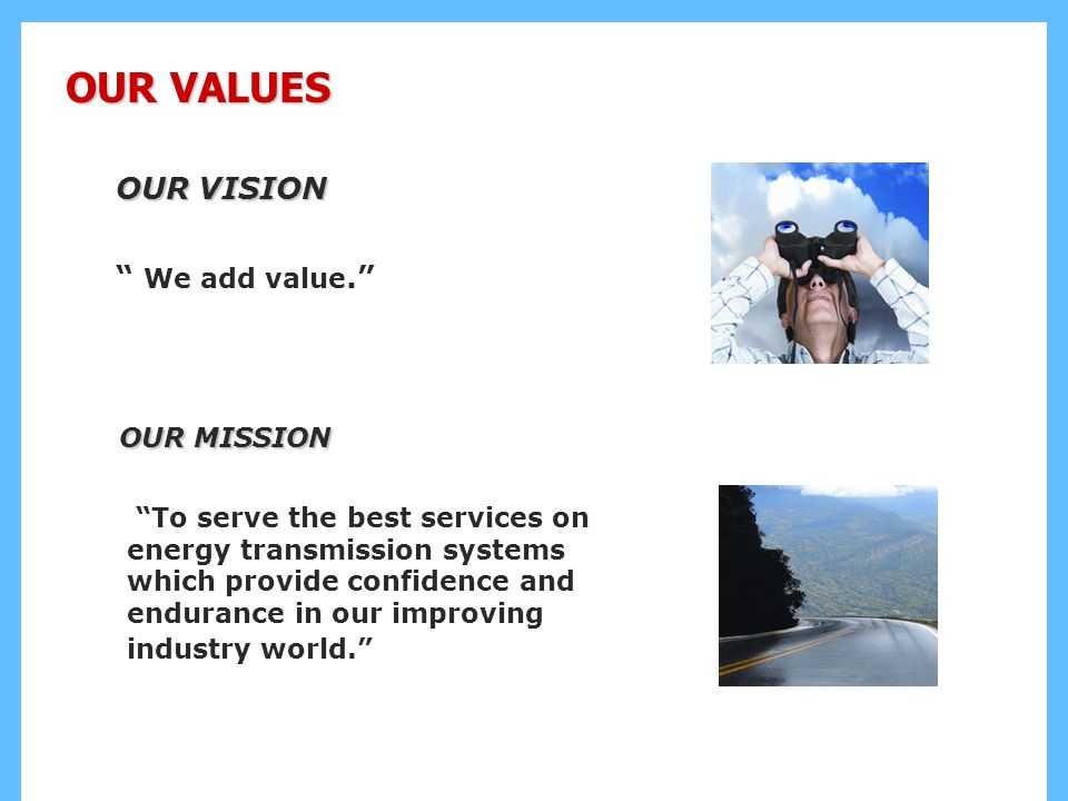 OUR VALUES OUR VISION We add value. OUR MISSION
