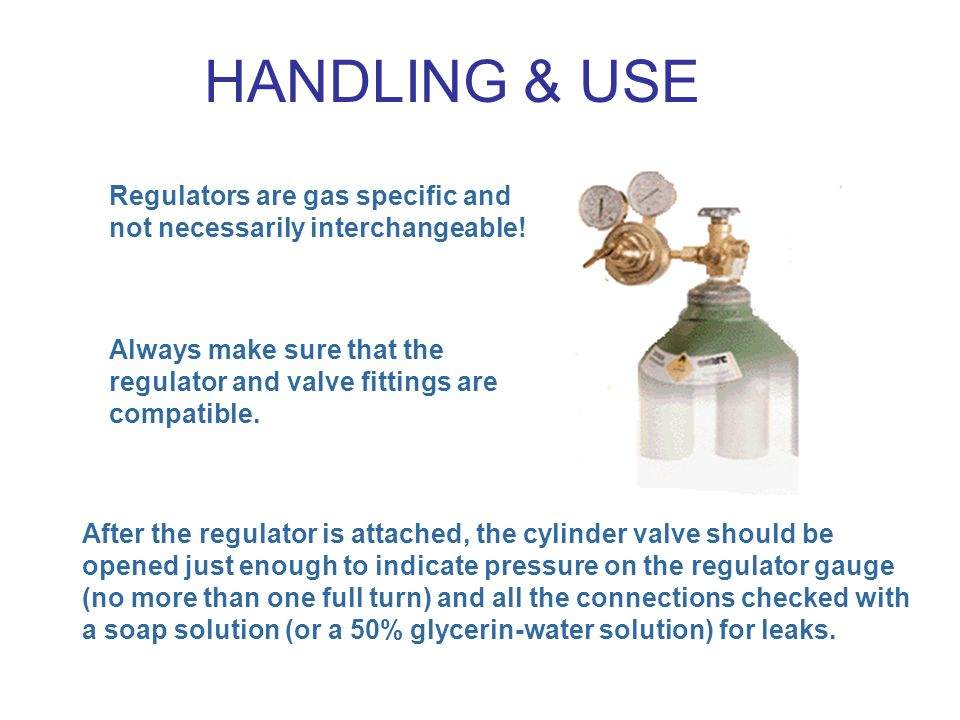 HANDLING & USE Regulators are gas specific and not necessarily interchangeable!