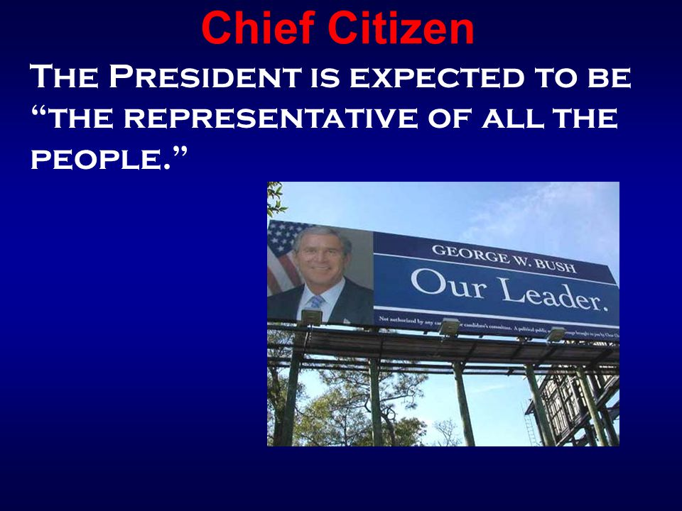 Chief Citizen The President is expected to be the representative of all the people.