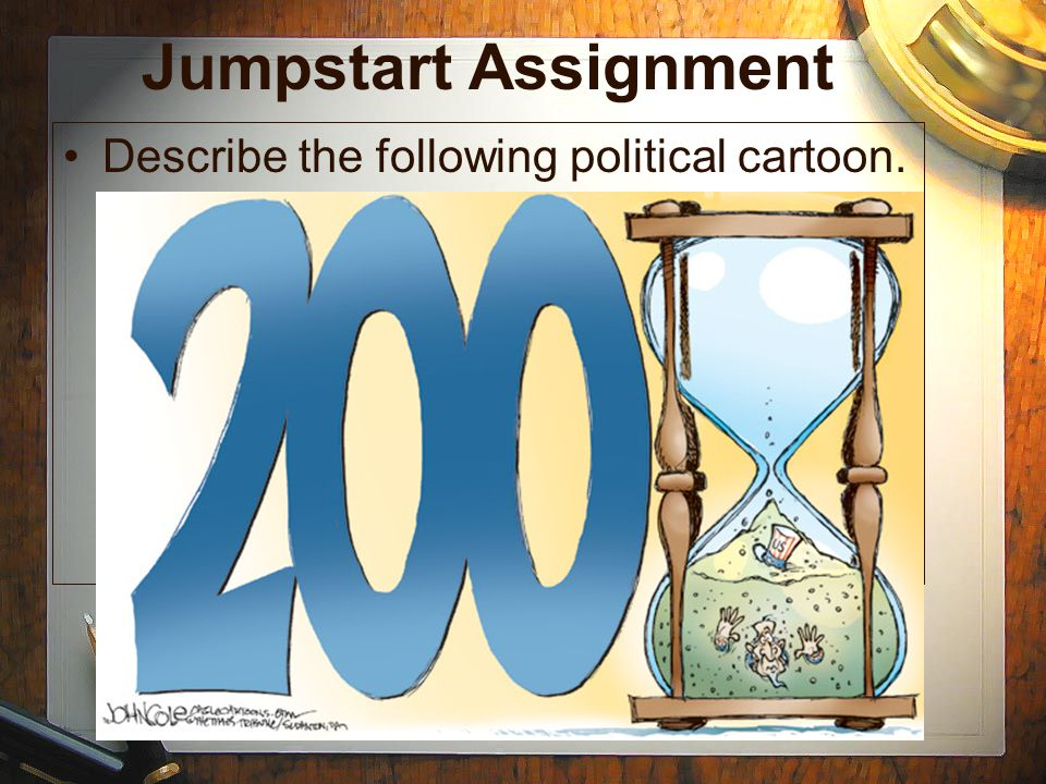 Jumpstart Assignment Describe the following political cartoon.