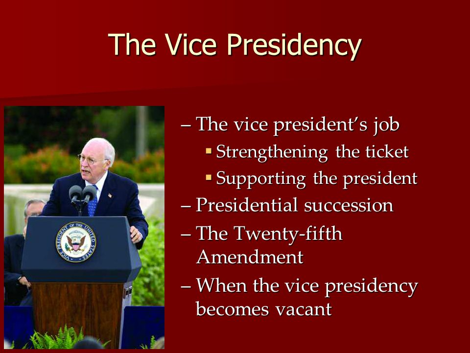 The Vice Presidency The vice president's job Presidential succession