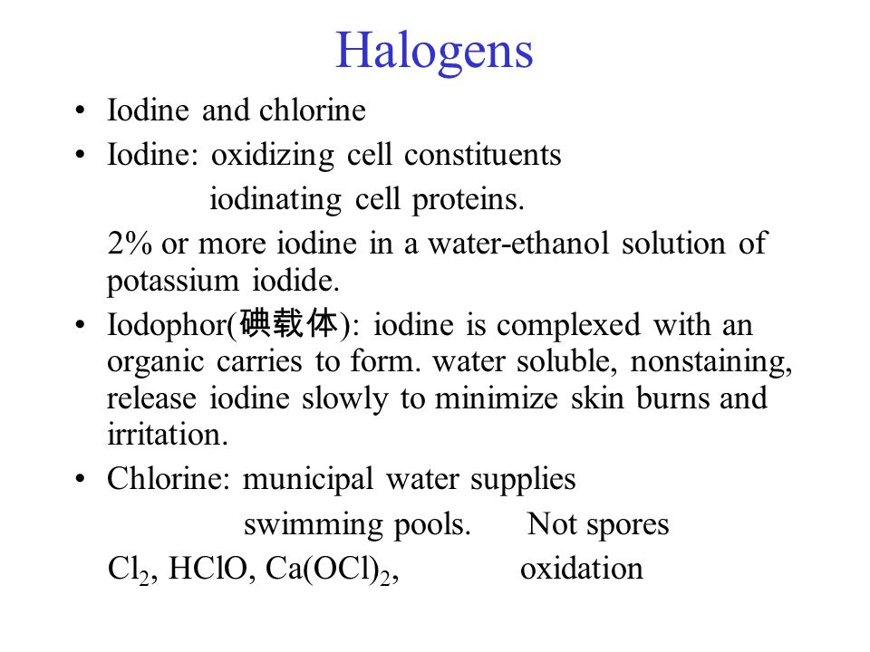 Halogens Iodine and chlorine Iodine: oxidizing cell constituents