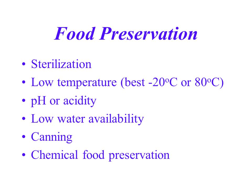 Food Preservation Sterilization Low temperature (best -20oC or 80oC)