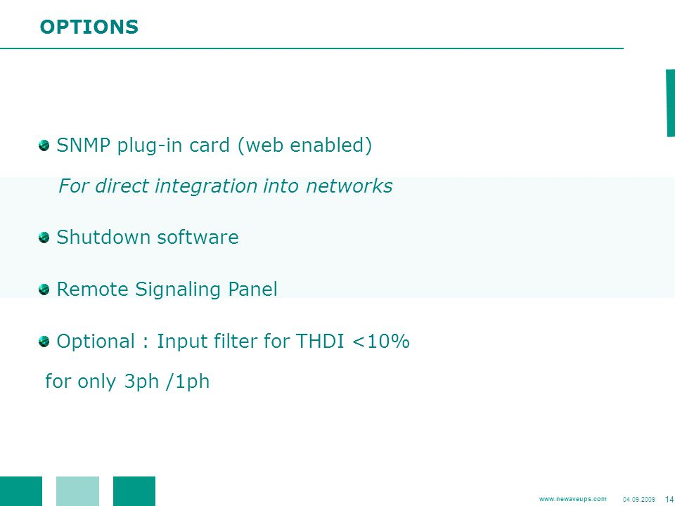 OPTIONS SNMP plug-in card (web enabled) For direct integration into networks. Shutdown software.