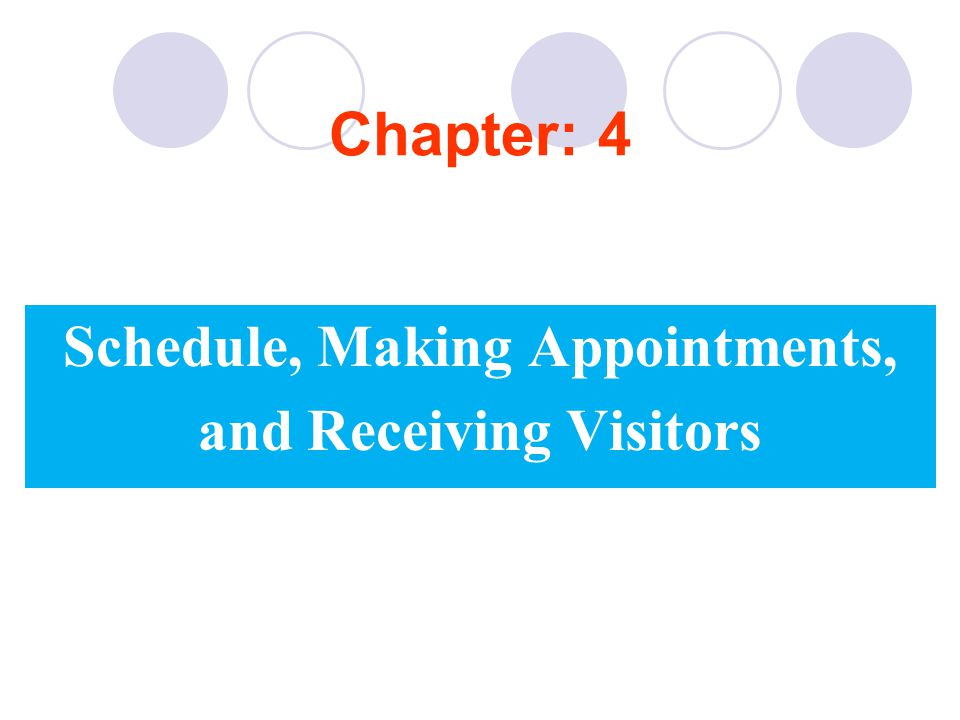 Schedule, Making Appointments, and Receiving Visitors