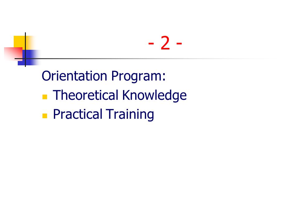 - 2 - Orientation Program: Theoretical Knowledge Practical Training