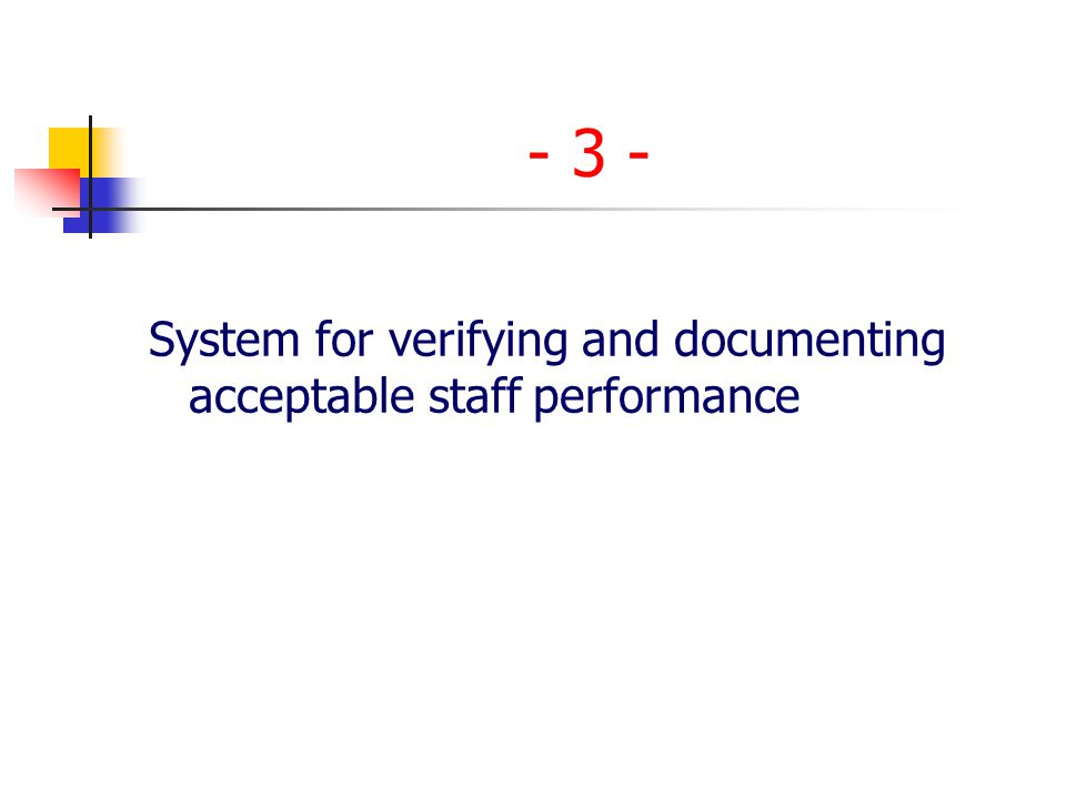 - 3 - System for verifying and documenting acceptable staff performance