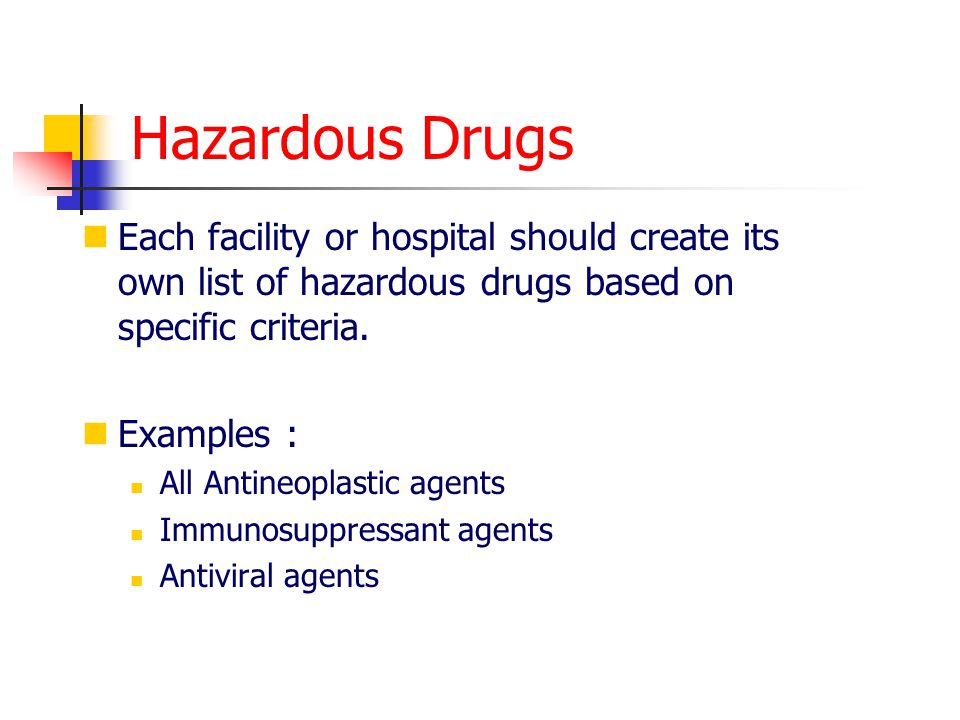 Hazardous Drugs Each facility or hospital should create its own list of hazardous drugs based on specific criteria.