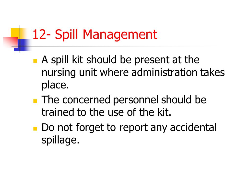 12- Spill Management A spill kit should be present at the nursing unit where administration takes place.