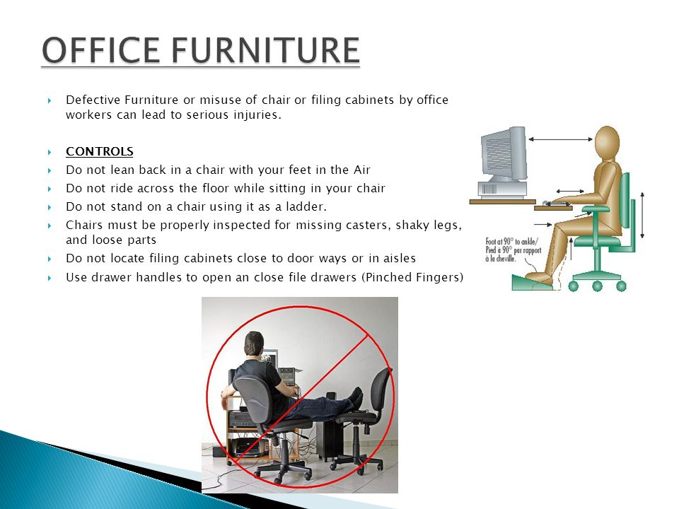 OFFICE FURNITURE Defective Furniture or misuse of chair or filing cabinets by office workers can lead to serious injuries.