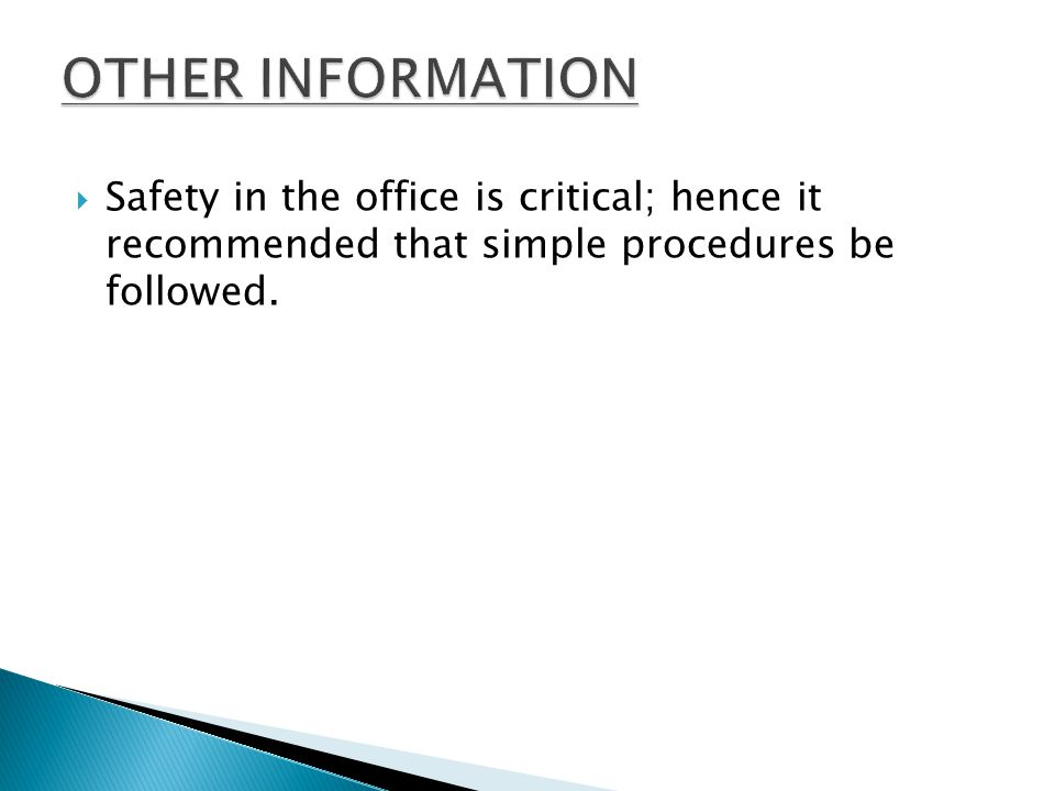 OTHER INFORMATION Safety in the office is critical; hence it recommended that simple procedures be followed.