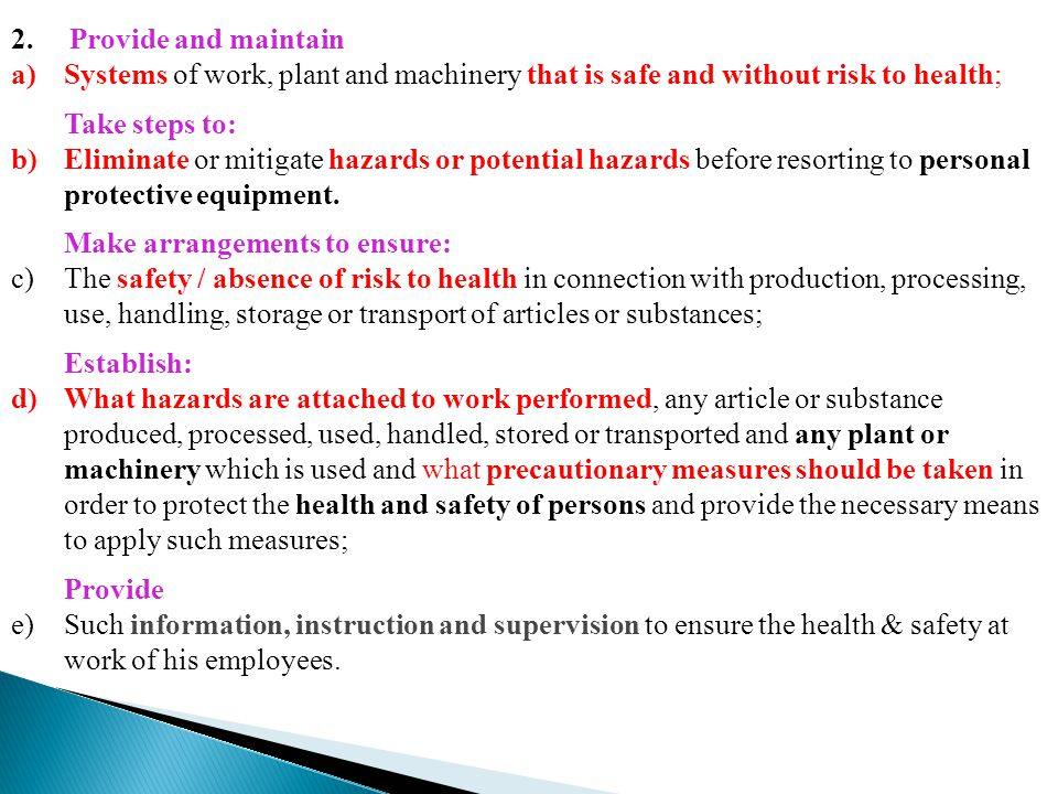 2. Provide and maintain Systems of work, plant and machinery that is safe and without risk to health;