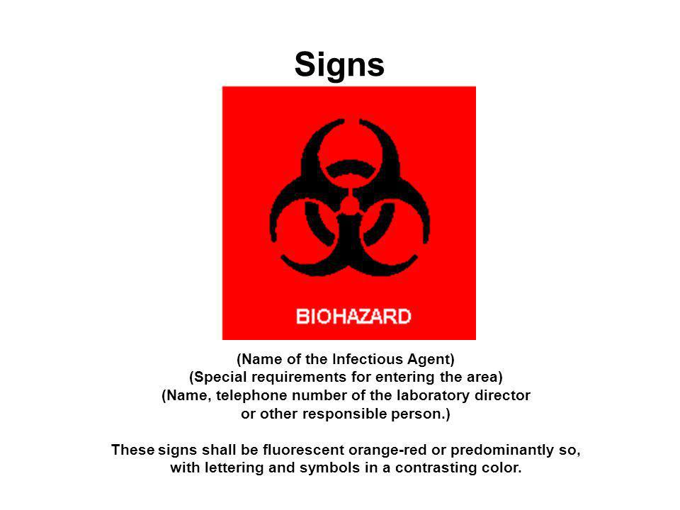 Signs (Name of the Infectious Agent) (Special requirements for entering the area) (Name, telephone number of the laboratory director.
