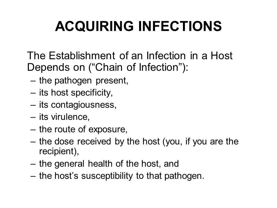 ACQUIRING INFECTIONS The Establishment of an Infection in a Host Depends on ( Chain of Infection ):