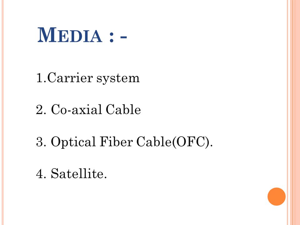 Media : - Carrier system Co-axial Cable Optical Fiber Cable(OFC). Satellite.