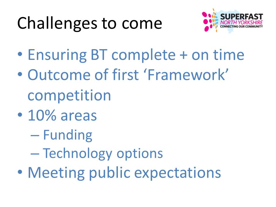 Challenges to come Ensuring BT complete + on time