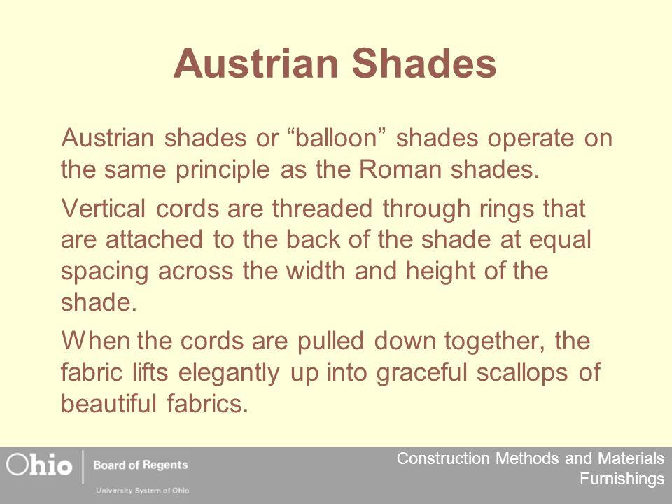 Austrian Shades Austrian shades or balloon shades operate on the same principle as the Roman shades.