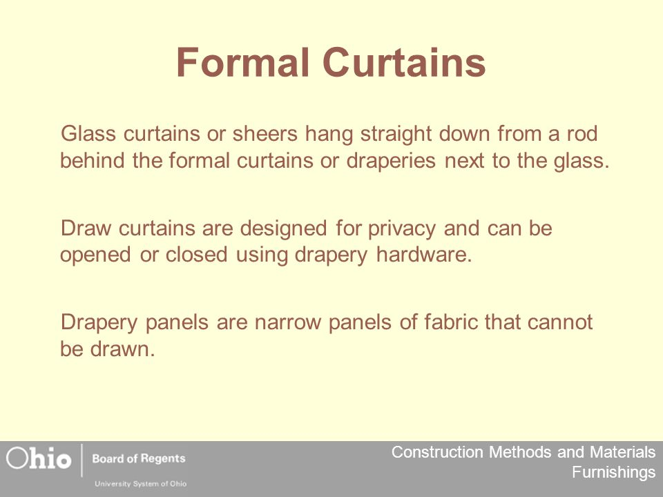 Formal Curtains Glass curtains or sheers hang straight down from a rod behind the formal curtains or draperies next to the glass.