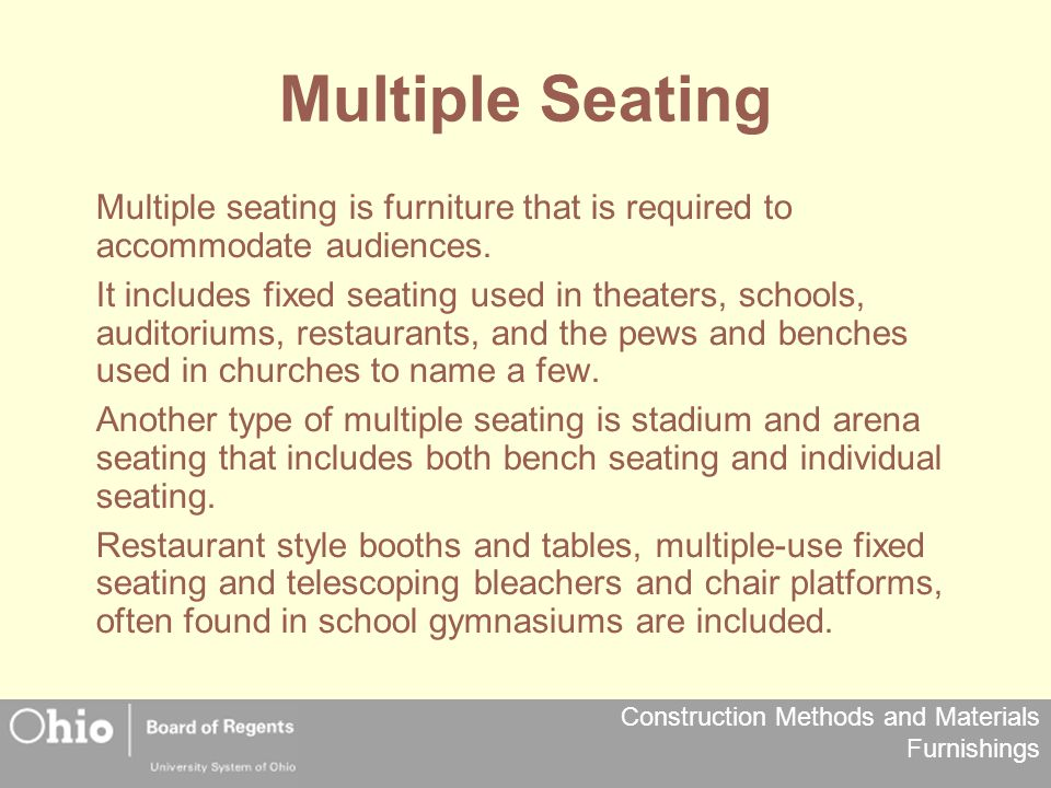 Multiple Seating Multiple seating is furniture that is required to accommodate audiences.