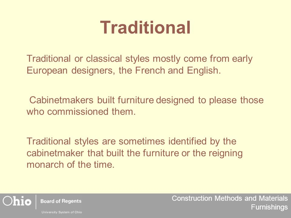 Traditional Traditional or classical styles mostly come from early European designers, the French and English.