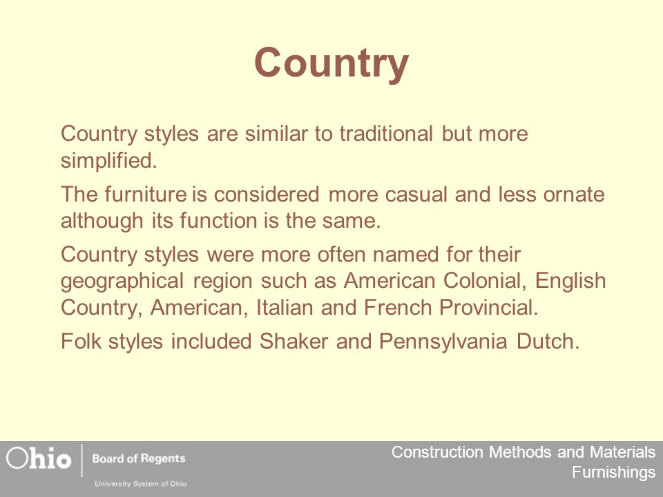 Country Country styles are similar to traditional but more simplified.