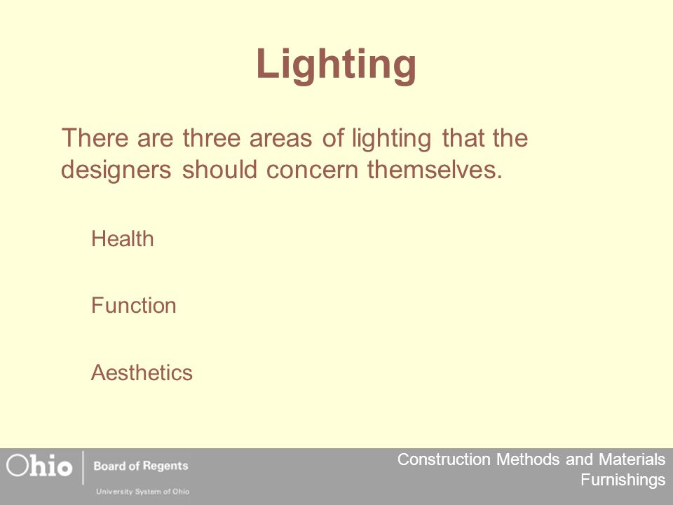 Lighting There are three areas of lighting that the designers should concern themselves. Health. Function.
