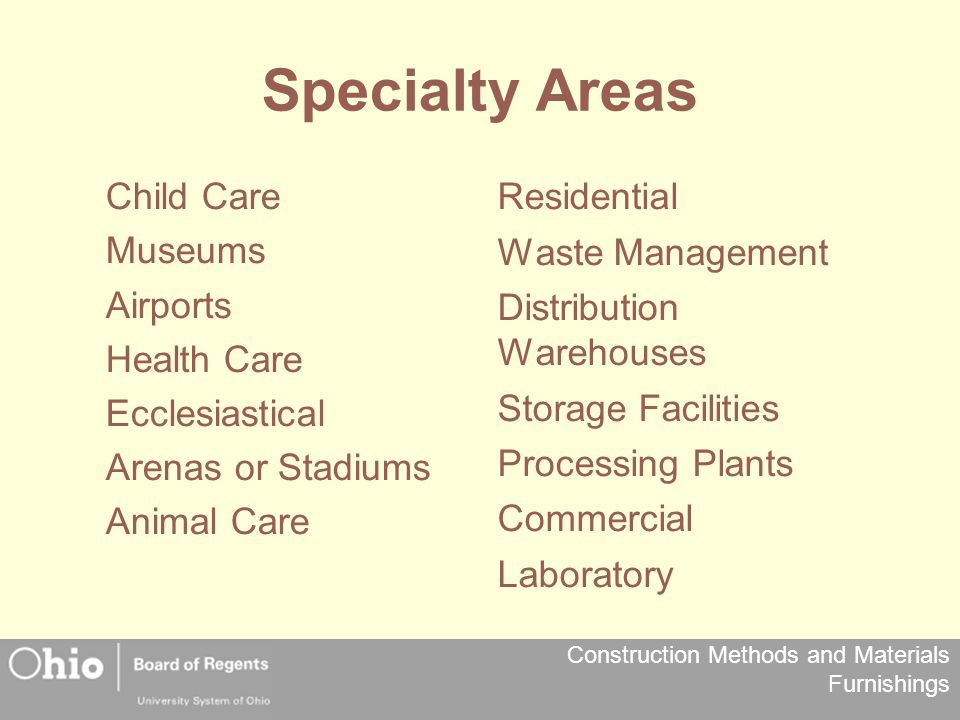 Specialty Areas Child Care Museums Airports Health Care Ecclesiastical Arenas or Stadiums Animal Care