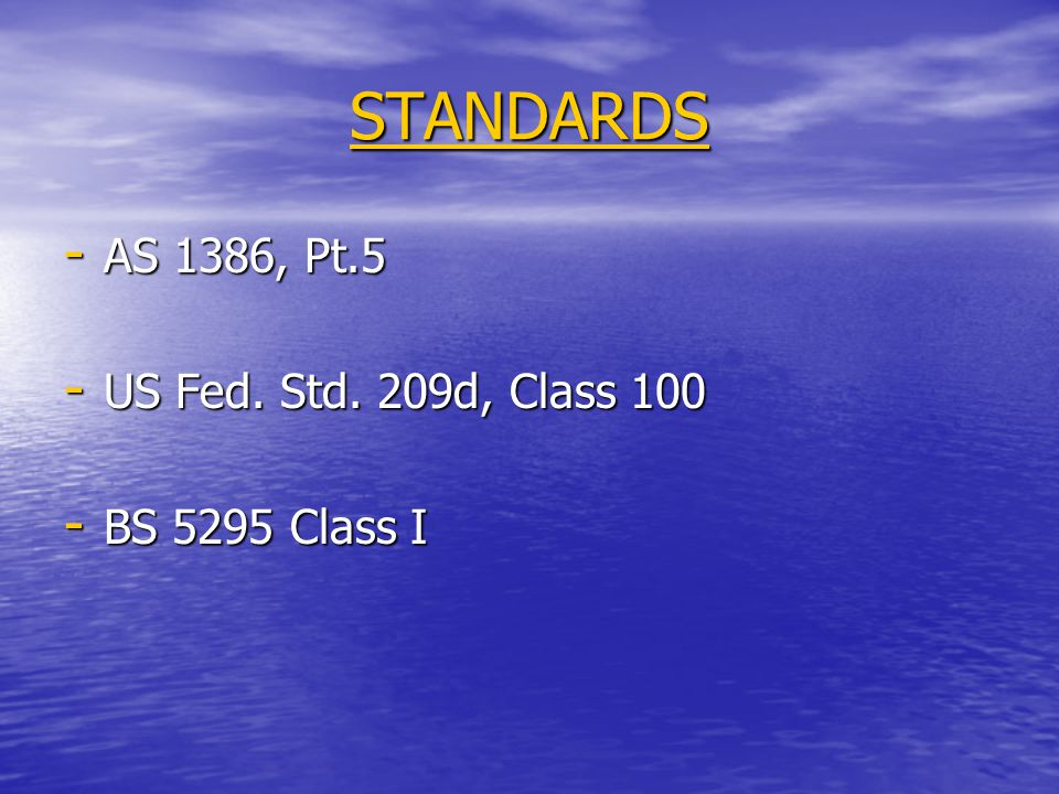 STANDARDS AS 1386, Pt.5 US Fed. Std. 209d, Class 100 BS 5295 Class I