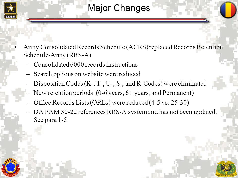 Major Changes Army Consolidated Records Schedule (ACRS) replaced Records Retention Schedule-Army (RRS-A)