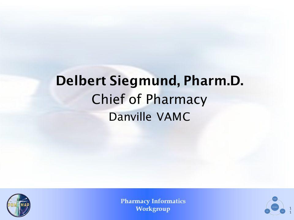Delbert Siegmund, Pharm.D. Chief of Pharmacy Danville VAMC