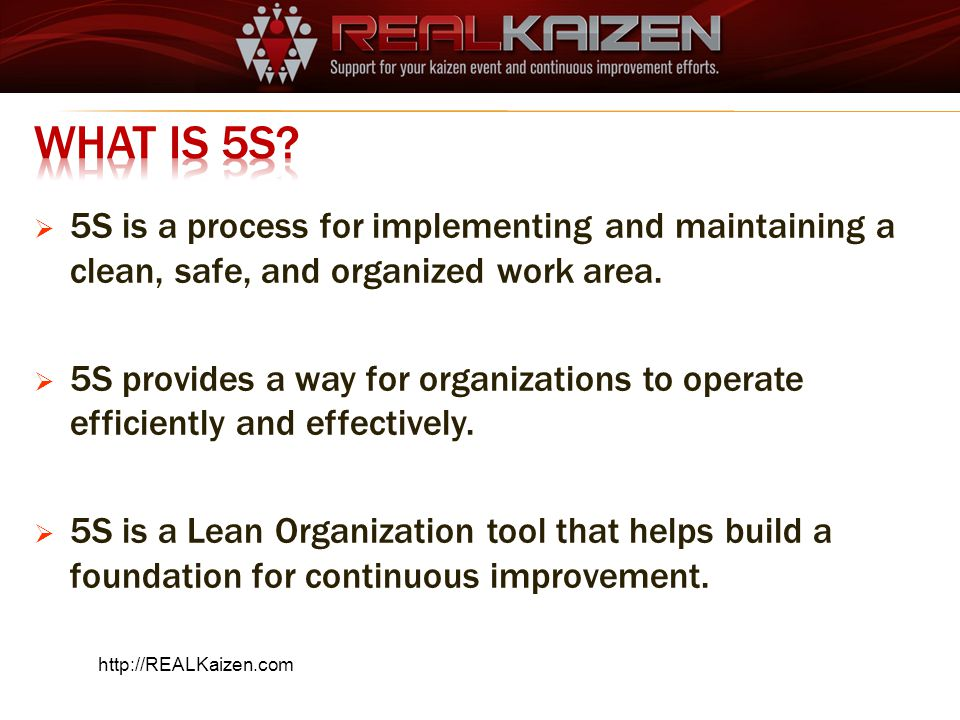 What is 5S 5S is a process for implementing and maintaining a clean, safe, and organized work area.