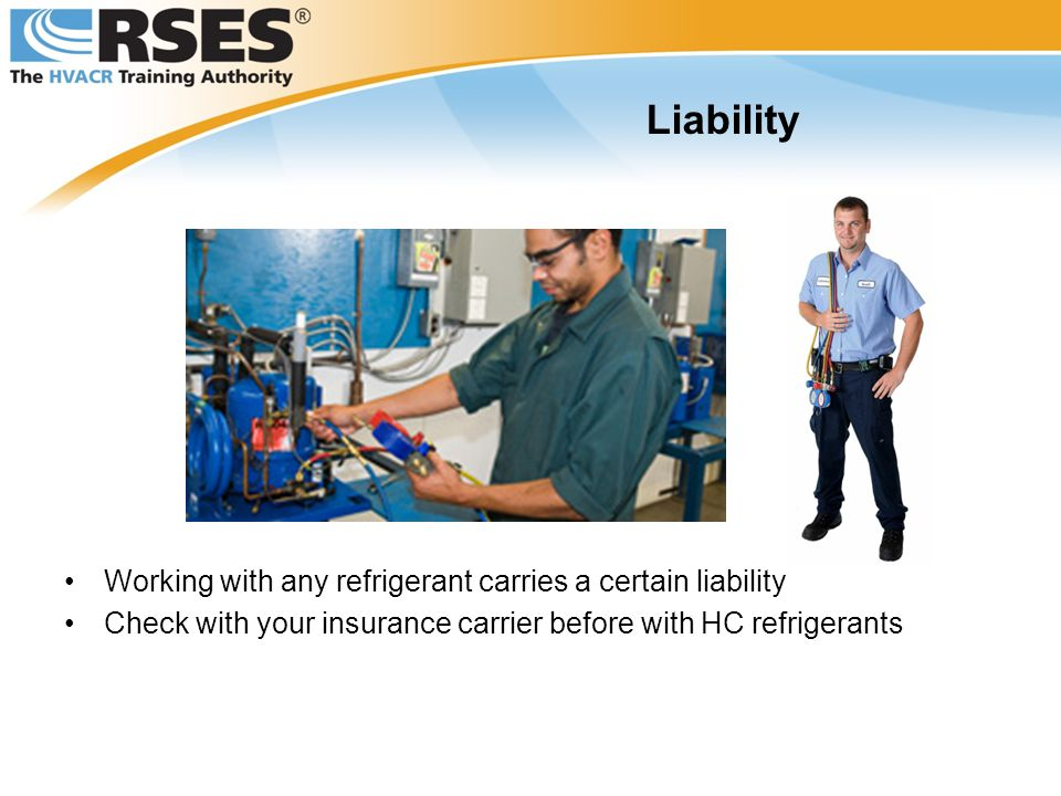 Liability Working with any refrigerant carries a certain liability