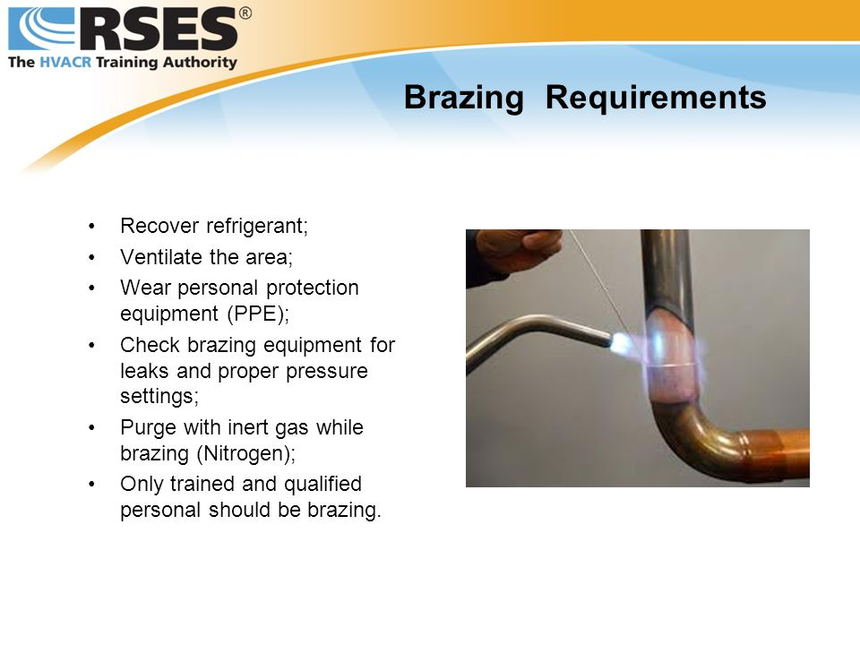 Brazing Requirements Recover refrigerant; Ventilate the area;