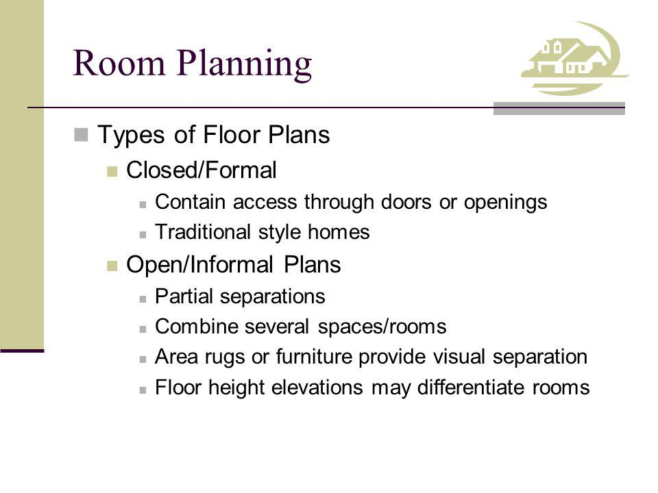 Room Planning Types of Floor Plans Closed/Formal Open/Informal Plans