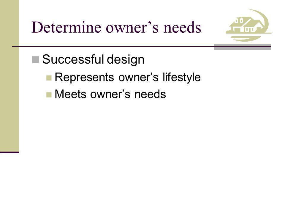 Determine owner's needs
