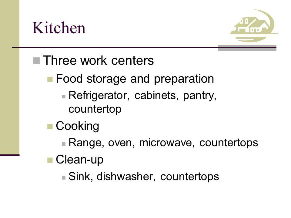 Kitchen Three work centers Food storage and preparation Cooking