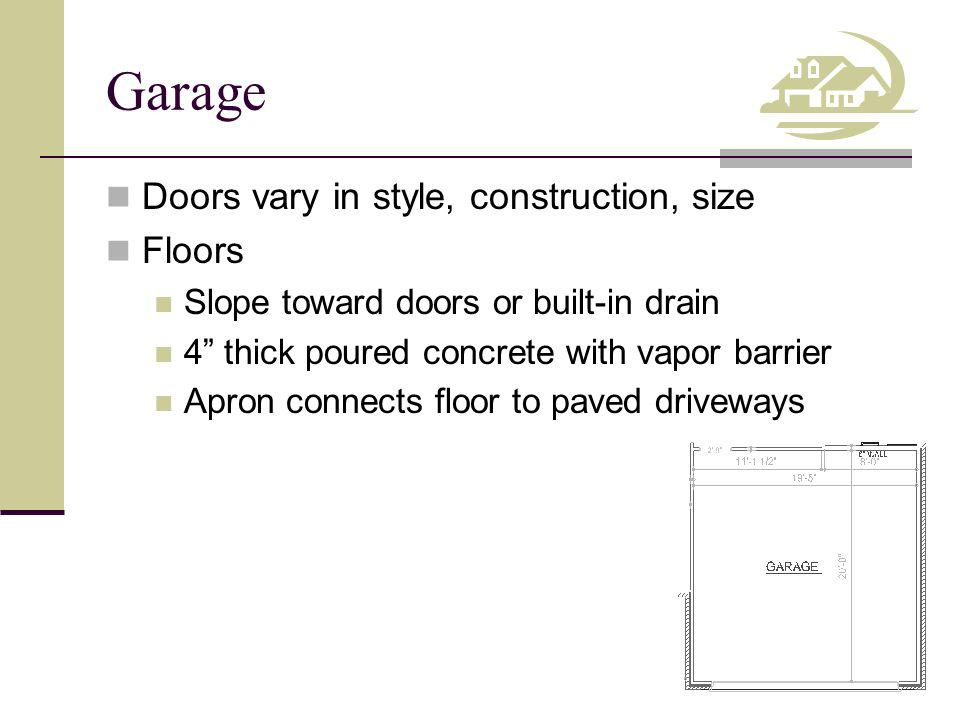 Garage Doors vary in style, construction, size Floors