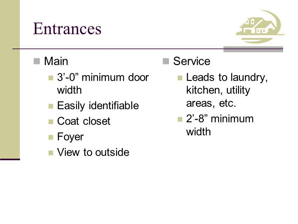 Entrances Main Service 3'-0 minimum door width Easily identifiable
